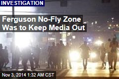 Ferguson No-Fly Zone Was to Keep Media Out