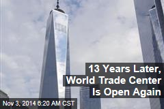 13 Years Later, World Trade Center Is Open Again