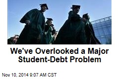 We've Overlooked a Major Student-Debt Problem