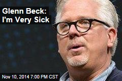 Glenn Beck: I'm Very Sick