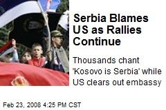 Serbia Blames US as Rallies Continue