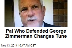 Pal Who Defended George Zimmerman Changes Tune
