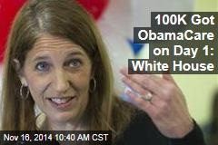 100K Got ObamaCare on Day 1: White House