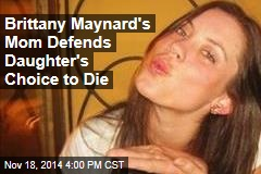 Brittany Maynard's Mom Defends Daughter's Choice to Die