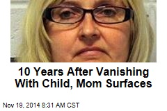 10 Years After Vanishing With Child, Mom Surfaces