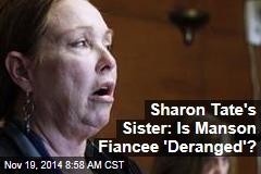 Sharon Tate's Sister: Is Manson Fiancée 'Deranged'?