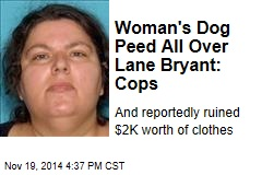 Woman's Dog Peed All Over Lane Bryant: Cops