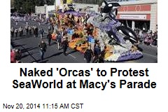 Naked 'Orcas' to Protest SeaWorld at Macy's Parade