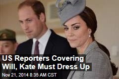 US Reporters Covering Will, Kate Must Dress Up