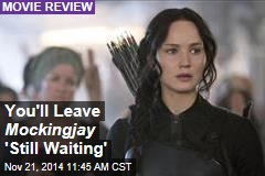 You'll Leave Mockingjay 'Still Waiting'