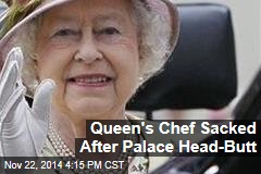 Queen's Chef Sacked After Palace Head-Butt