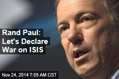 Rand Paul: Let's Declare War on ISIS