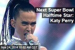 Next Super Bowl Halftime Star: Katy Perry