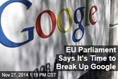 EU Parliament Says It's Time to Break Up Google