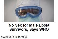 No Sex for Male Ebola Survivors, Says WHO