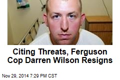 Citing Threats, Ferguson Cop Darren Wilson Resigns