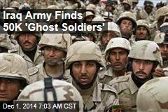 Iraq Army Finds 50K 'Ghost Soldiers'