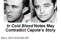 In Cold Blood Notes May Contradict Capote's Story