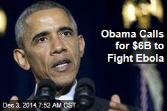 Obama Calls for $6B to Fight Ebola
