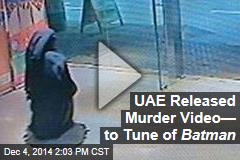 UAE Released Murder Video— to Tune of Batman