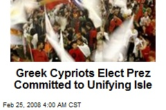 Greek Cypriots Elect Prez Committed to Unifying Isle