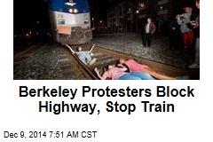 Berkeley Protesters Block Highway, Stop Train