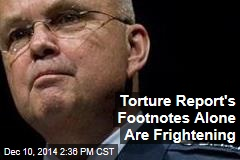 Torture Report's Footnotes Alone Are Frightening