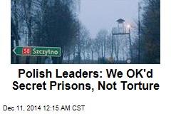 Polish Leaders: We OK'd Secret Prisons, Not Torture