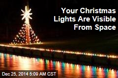 Your Christmas Lights Are Visible From Space