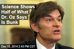 Science Shows Half of What Dr. Oz Says Is Bunk