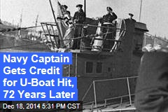 Navy Captain Gets Credit for U-Boat Hit, 72 Years Later