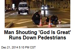 Man Shouting 'God Is Great' Runs Down Pedestrians