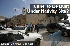Tunnel to Be Built Under Nativity Site?