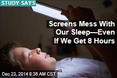 Screens Mess With Our Sleep—Even If We Get 8 Hours