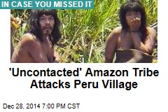 Peru Evacuates Village After 'Uncontacted' Tribe Attacks
