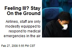 Feeling Ill? Stay On the Ground