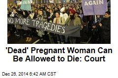 'Dead' Pregnant Woman Can Be Allowed to Die: Court