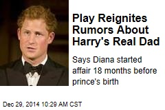 Play Reignites Rumors About Harry's Real Dad