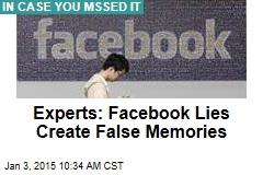 Experts: Facebook Lies Create False Memories