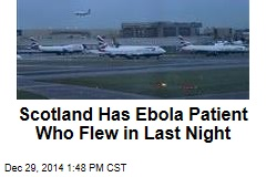 Scotland Has Ebola Patient Who Flew in Last Night