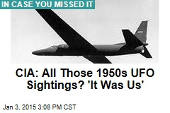 CIA: All Those 1950s UFO Sightings? 'It Was Us'