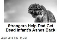 Strangers Help Dad Get Dead Infant's Ashes Back