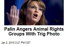 Palin Angers Animal Rights Groups With Trig Photo