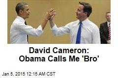 David Cameron: Obama Calls Me 'Bro'