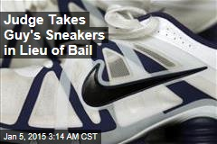 Judge Takes Guy's Sneakers in Lieu of Bail