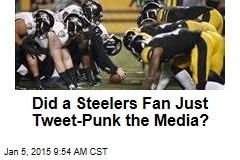 Did a Steelers Fan Just Tweet-Punk the Media?