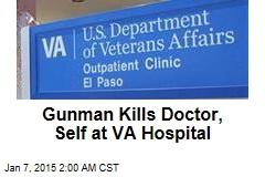 Gunman Wounds Doctor at VA Hospital, Kills Self