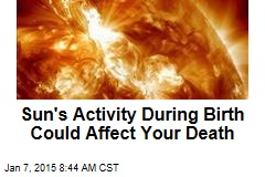 Sun's Activity During Birth Could Affect Your Death