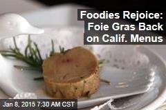 Foodies Rejoice: Foie Gras Back on Calif. Menus