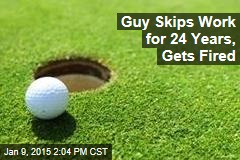 Guy Skips Work for 24 Years, Gets Fired